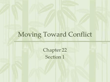 Moving Toward Conflict Chapter 22 Section 1. French in Vietnam 1800's – WWII France controlled Indochina (Cambodia, Laos, Vietnam) –Experienced unrest.
