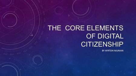 THE CORE ELEMENTS OF DIGITAL CITIZENSHIP BY AYRTON MUNIAN.