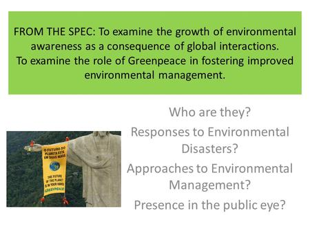 FROM THE SPEC: To examine the growth of environmental awareness as a consequence of global interactions. To examine the role of Greenpeace in fostering.