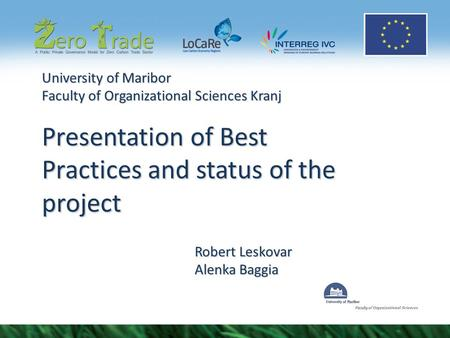 University of Maribor Faculty of Organizational Sciences Kranj Presentation of Best Practices and status of the project Robert Leskovar Alenka Baggia.
