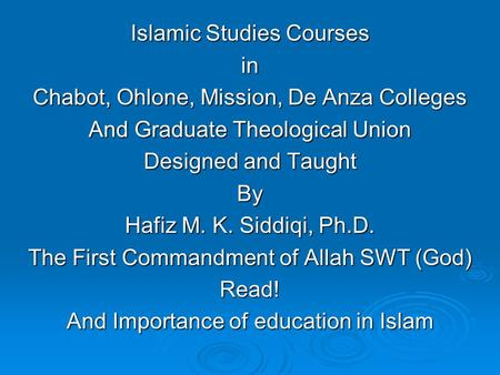 Islamic Studies Courses in Chabot, Ohlone, Mission, De Anza Colleges And Graduate Theological Union Designed and Taught By Hafiz M. K. Siddiqi, Ph.D. The.