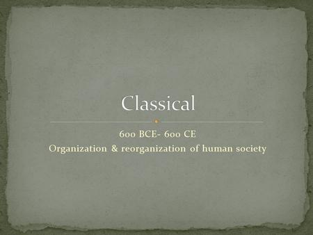 period 2 organization and reorganization of human societies 600 bce 600 ce Organization and reorganization of the human societies learn with flashcards, games, and more — for free.