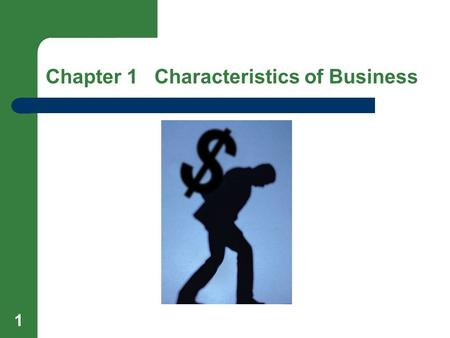 1 Chapter 1 Characteristics of Business. 2 Lesson 1.1 The Nature of Business Objectives Explain the nature of business activities. Define in your own.