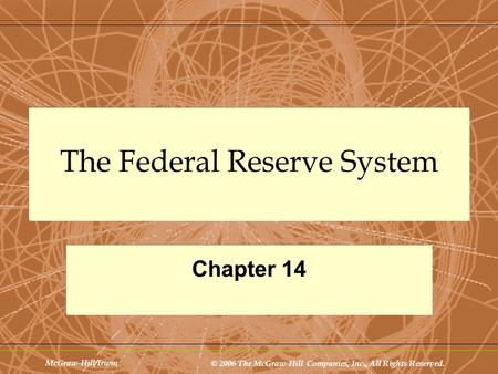 McGraw-Hill/Irwin © 2006 The McGraw-Hill Companies, Inc., All Rights Reserved. The Federal Reserve System Chapter 14.