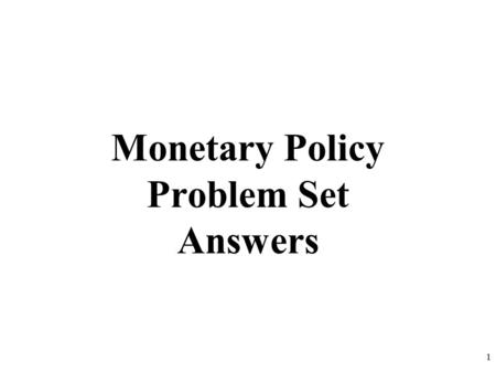 Monetary Policy Problem Set Answers 1. a) Money vs. Stocks vs. Bonds Money is anything that is generally accepted in payment for goods and services 2.