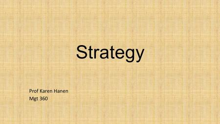 Strategy Prof Karen Hanen Mgt 360. Strategic Management Strategy a comprehensive plan guiding resource allocation to achieve long-term organization goals.