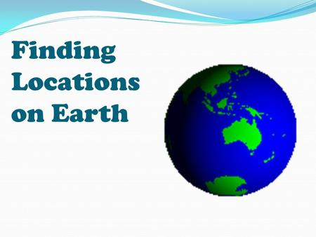 "Finding Locations on Earth. Typical Graph This is an example of a typical graph we are all familiar with. The graph is made up of different ""points"" with."