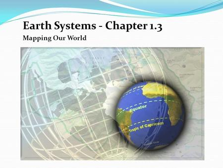 Earth Systems - Chapter 1.3 Mapping Our World. Learning Objectives Identify the seven continents on a map Identify the four oceans on a map Distinguish.