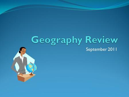 September 2011. What is Geography? Geography the study of the earth's landscapes, peoples, places and environments. It is, quite simply, about the world.