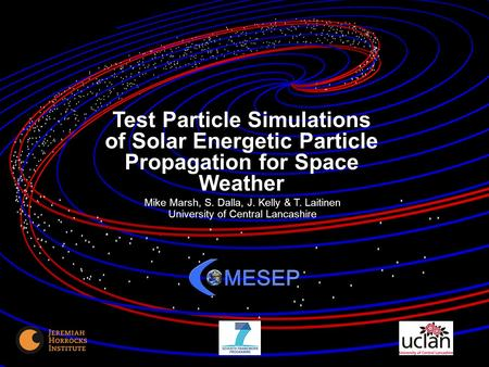 1 Test Particle Simulations of Solar Energetic Particle Propagation for Space Weather Mike Marsh, S. Dalla, J. Kelly & T. Laitinen University of Central.