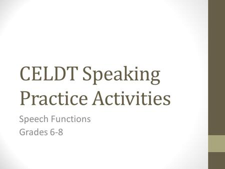 CELDT Speaking Practice Activities Speech Functions Grades 6-8.