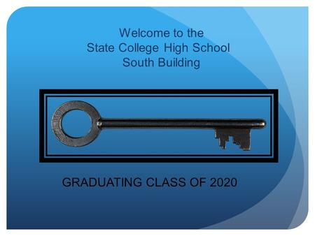 Welcome to the State College High School South Building GRADUATING CLASS OF 2020.