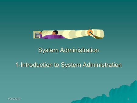 6/14/20161 System Administration 1-Introduction to System Administration.