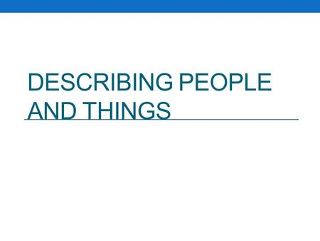 DESCRIBING PEOPLE AND THINGS. DESCRIBING PEOPLE DESCRIBING PEOPLE (APPEARANCE)