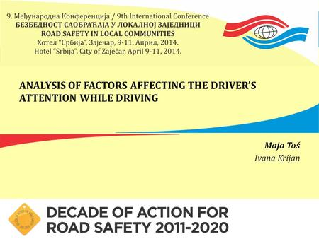 ANALYSIS OF FACTORS AFFECTING THE DRIVER'S ATTENTION WHILE DRIVING Maja Toš Ivana Krijan.