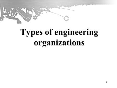 Types of engineering organizations 1. Engineering Environment Awareness Aims Introduce types of engineering organizations with respect to size, ownership.