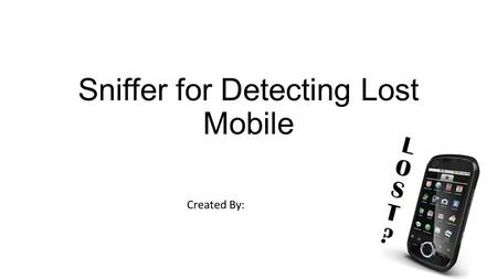 Sniffer for Detecting Lost Mobile Created By:. Contents Introduction What Sniffer is ? IMEI Design Working Advantages Conclusion References.
