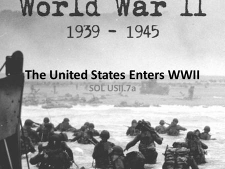 The United States Enters WWII