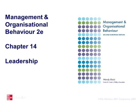 © The McGraw-Hill Companies, 2005 Management & Organisational Behaviour 2e Chapter 14 Leadership.