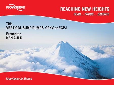 Title VERTICAL SUMP PUMPS, CPXV or ECPJ Presenter KEN AULD.
