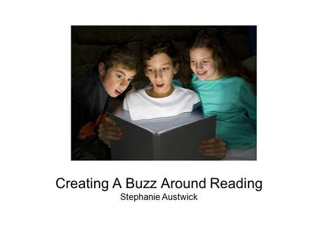 Creating A Buzz Around Reading Stephanie Austwick.