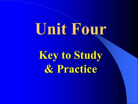 Unit Four Key to Study & Practice Unit Four Key to Study & Practice.