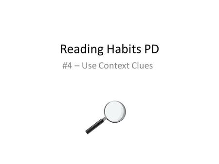 Reading Habits PD #4 – Use Context Clues. While you're waiting: 1. Reread our GOALS. 2. Share with neighbors one success you've had in your classroom.