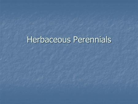 Herbaceous Perennials. What is a perennial? A (herbaceous) Perennial is an herbaceous plant with a life of more than 2 years. A (herbaceous) Perennial.