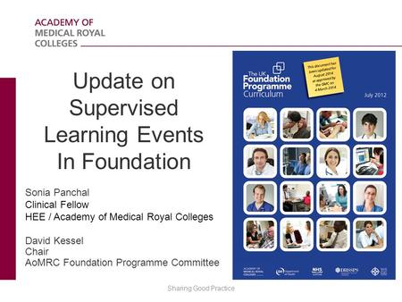Update on Supervised Learning Events In Foundation Sonia Panchal Clinical Fellow HEE / Academy of Medical Royal Colleges David Kessel Chair AoMRC Foundation.