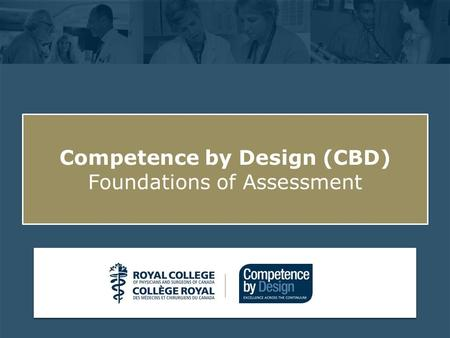 Click to edit Master subtitle style Competence by Design (CBD) Foundations of Assessment.