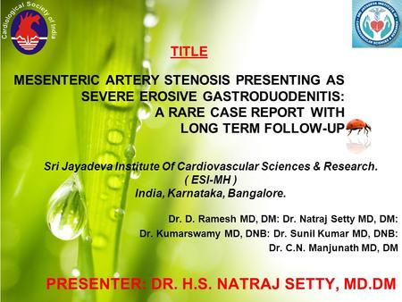 MESENTERIC ARTERY STENOSIS PRESENTING AS SEVERE EROSIVE GASTRODUODENITIS: A RARE CASE REPORT WITH LONG TERM FOLLOW-UP TITLE Sri Jayadeva Institute Of Cardiovascular.