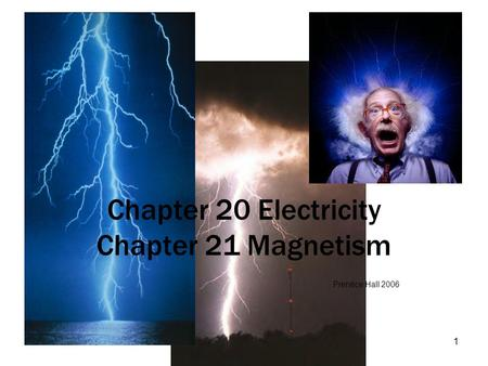 1 Chapter 20 Electricity Chapter 21 Magnetism Prentice Hall 2006.