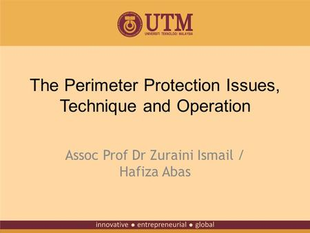 The Perimeter Protection Issues, Technique and Operation Assoc Prof Dr Zuraini Ismail / Hafiza Abas.