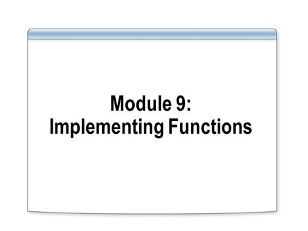 Module 9: Implementing Functions. Overview Creating and Using Functions Working with Functions Controlling Execution Context.