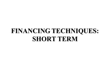 FINANCING TECHNIQUES: SHORT TERM. UNSECURED CREDIT I. UNSECURED CREDIT A. How is it provided? line of credit promissory note that can be rolled over B.