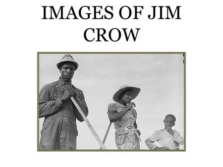 IMAGES OF JIM CROW. The Jim Crow figure was a fixture of the minstrel shows that toured the South; a white man made up as a black man sang and mimicked.