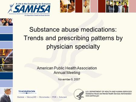 Medstat MercuryMD Micromedex PDR Solucient Substance abuse medications: Trends and prescribing patterns by physician specialty November 5, 2007 American.