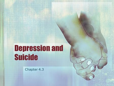 Depression and Suicide Chapter 4.3. Health Stats What relationship is there between risk of depression and how connected teens feel to their school? What.