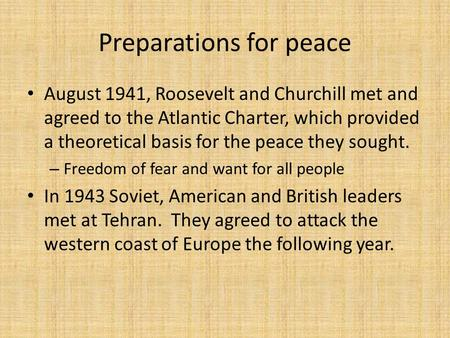 Preparations for peace August 1941, Roosevelt and Churchill met and agreed to the Atlantic Charter, which provided a theoretical basis for the peace they.