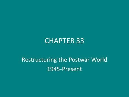 CHAPTER 33 Restructuring the Postwar World 1945-Present.