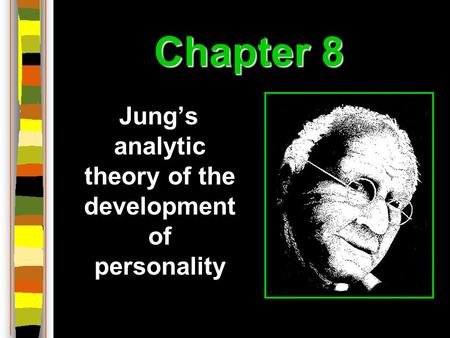 Chapter 8 Jung's analytic theory of the development of personality.