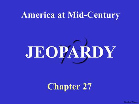 CCNA1 v3 Module 1 v3 America at Mid-Century Chapter 27 JEOPARDY Teacher Name.