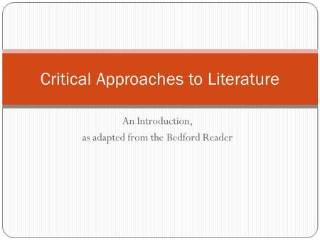 An Introduction, as adapted from the Bedford Reader Critical Approaches to Literature.