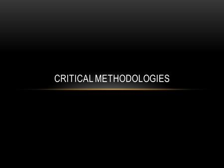 CRITICAL METHODOLOGIES. LITERARY THEORY Literature (as well as art and culture) can be read and analyzed through a number of different critical lenses.