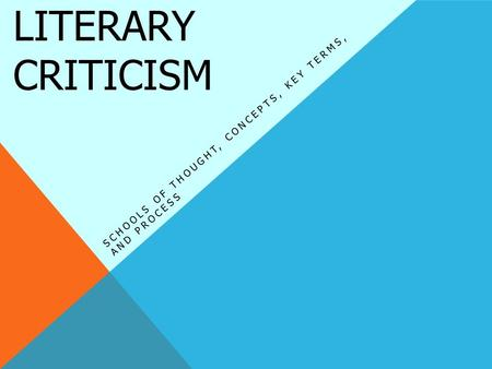 LITERARY CRITICISM SCHOOLS OF THOUGHT, CONCEPTS, KEY TERMS, AND PROCESS.