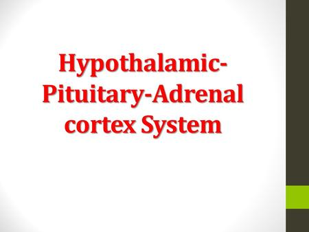 Hypothalamic- Pituitary-Adrenal cortex System. this system is essential for regulating mineral and carbohydrate metabolism. The hypothalamus secretes.