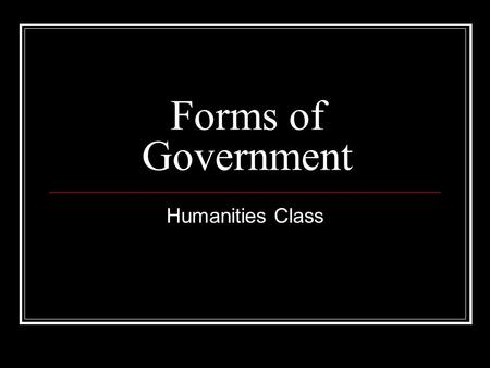 "Forms of Government Humanities Class. Democracy Demo ""people""cracy ""power"" Government ruled by the people, of the people, and for the people Citizens."