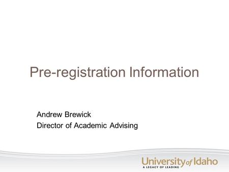 Pre-registration Information Andrew Brewick Director of Academic Advising.