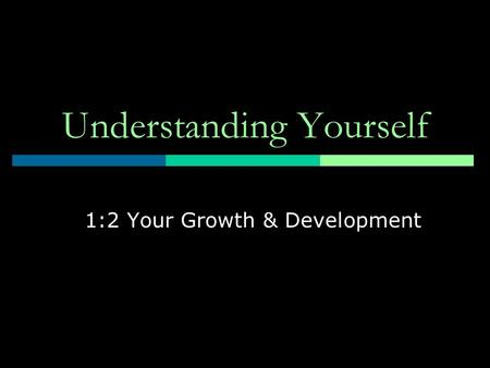 Understanding Yourself 1:2 Your Growth & Development.