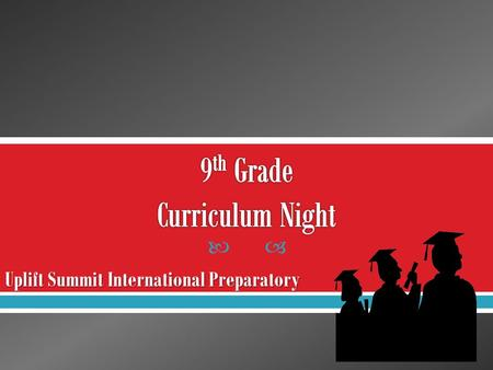  Uplift Summit International Preparatory.  Introductions  Graduation Requirements  Graduation Plans  IB Diploma Program.